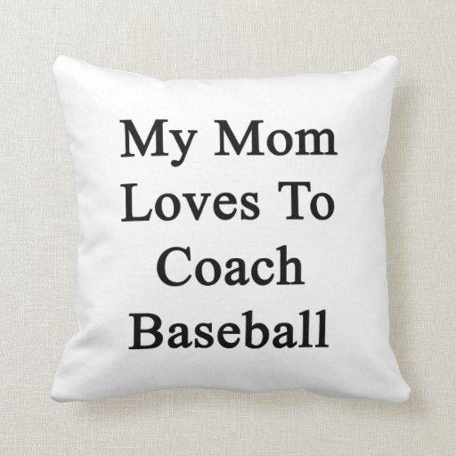 My Mom Loves To Coach Baseball Throw Pillows
