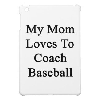 My Mom Loves To Coach Baseball Cover For The iPad Mini
