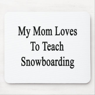 My Mom Loves To Teach Snowboarding Mouse Pad