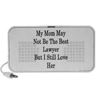 My Mom May Not Be The Best Lawyer But I Still Love Portable Speaker