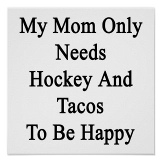 My Mom Only Needs Hockey And Tacos To Be Happy Poster