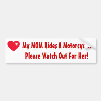 My MOM Rides A Motorcycle! Bumper Sticker