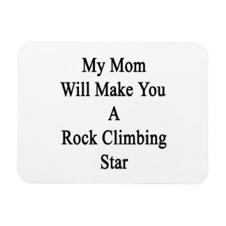 My Mom Will Make You A Rock Climbing Star Rectangle Magnets