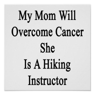 My Mom Will Overcome Cancer She Is A Hiking Instru Poster