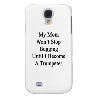 My Mom Won't Stop Bugging Until I Become A Trumpet Samsung Galaxy S4 Cover