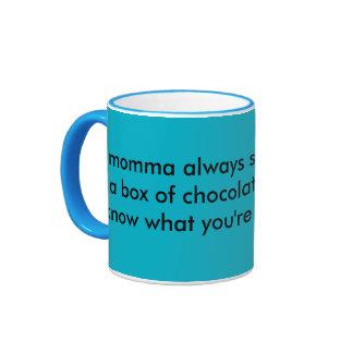 "My momma always said, ""Life was like a box of choc Ringer Mug"