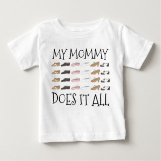 My Mommy Does It All Dance Teacher Dancer Shoes Baby T-Shirt