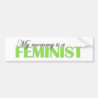 My Mommy is a Feminist Bumper Sticker