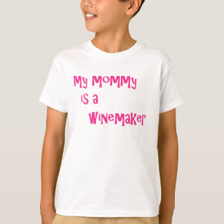 My mommy is a winemaker T-Shirt