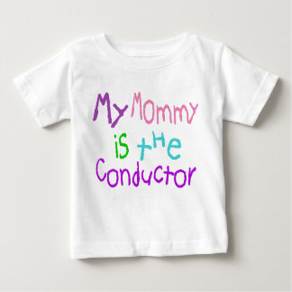 My Mommy Is The Conductor Baby T-Shirt