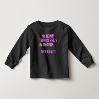 My Mommy Thinks She's In Charge Toddler T-Shirt
