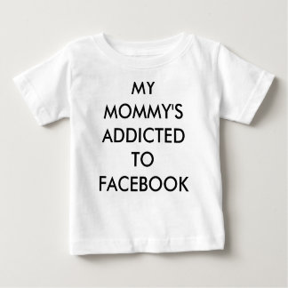 MY MOMMY'S ADDICTED TO FACEBOOK BABY T-Shirt
