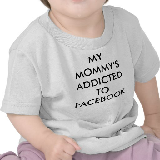 MY MOMMY'S ADDICTED TO FACEBOOK T SHIRTS