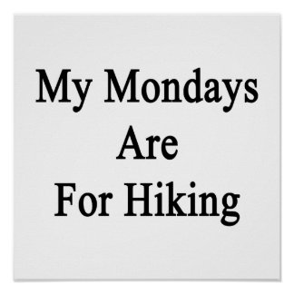 My Mondays Are For Hiking Posters