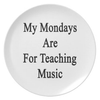 My Mondays Are For Teaching Music Dinner Plate
