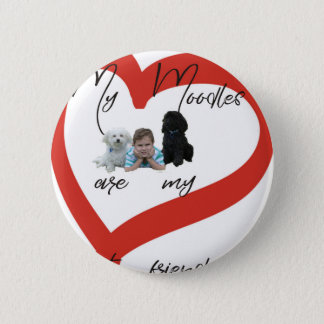 My Moodles are my Best Friends 6 Cm Round Badge