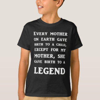 My Mother Gave Birth To A Legend T-Shirt