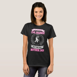 My Mother Is Civil Engineer What Does Your Mother T-Shirt