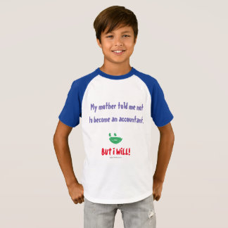"""""""My Mother Told Me Not To Become An Accountant"""" T-Shirt"""