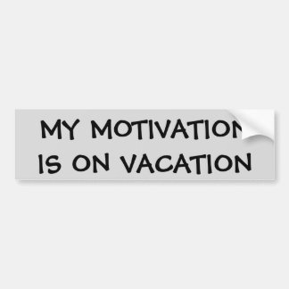 My Motivation Is On Vacation Bumper Sticker