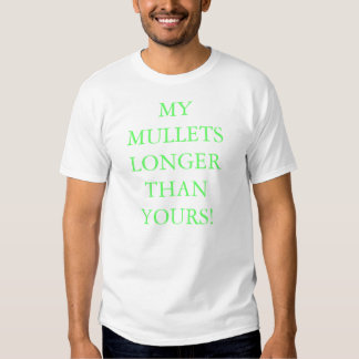 MY MULLETS LONGER THAN YOURS TEE SHIRTS