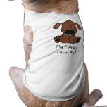 My Mummy Loves Me!-Cute Doggie Dog T-shirt
