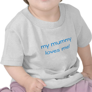 my mummy loves me! tshirt
