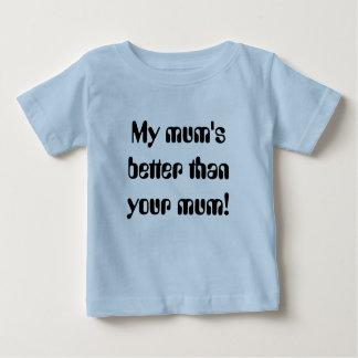 My mum's better than your mum! t-shirts