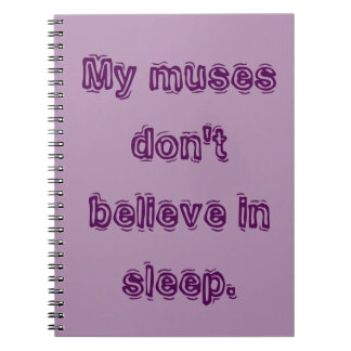 My muses don't believe in sleep. spiral notebook