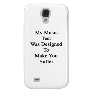 My Music Test Was Designed To Make You Suffer Samsung Galaxy S4 Cover