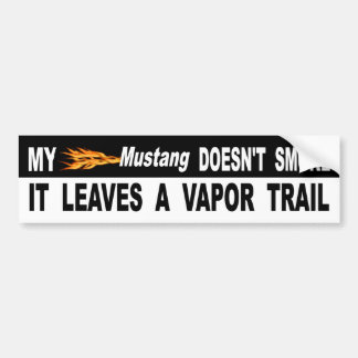 My Mustang Doesn't Smoke It Leaves A Vapor Trail Bumper Sticker