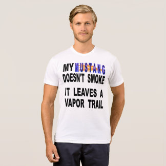 My Mustang Doesn't Smoke It Leaves A Vapor Trail T-Shirt