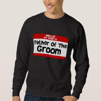 My Name Is Father Of the Groom Sweatshirt