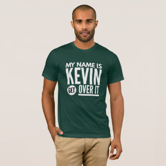 My name is Kevin get over it T-Shirt