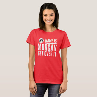My name is Morgan get over it T-Shirt
