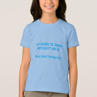 MY NAME IS SARA WITHOUT AN H!(And dont forget it!) T-Shirt
