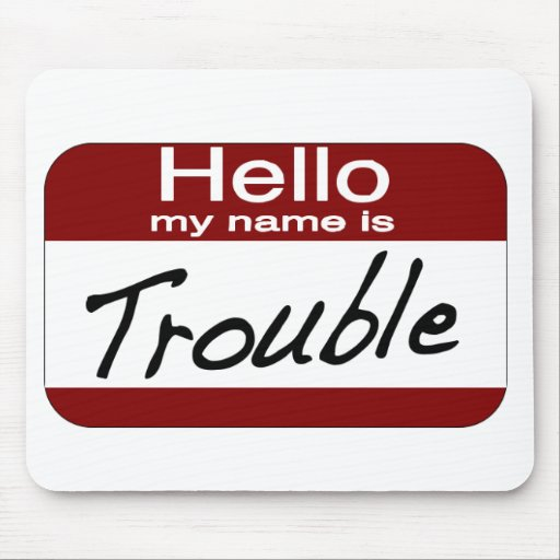 My Name is Trouble Mouse Pads