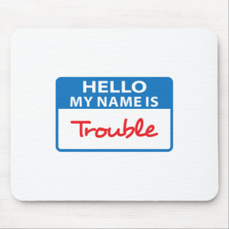 MY NAME IS TROUBLE MOUSE PAD