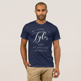 My name is Tyler and my Dad said I'm special T-Shirt
