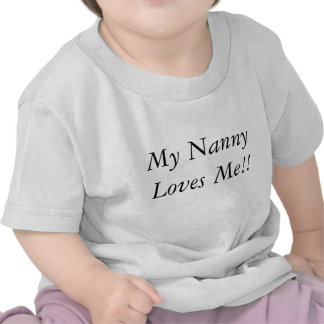 My Nanny Loves Me!! T-shirts