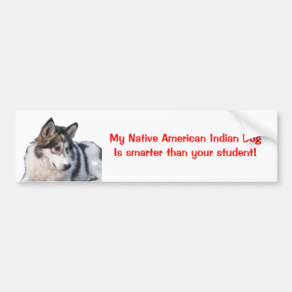 My Native American Indian Dog is ... Bumper Sticker
