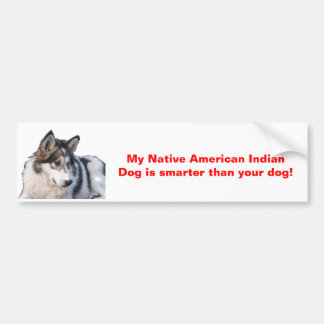My Native American Indian Dog is smarter Bumper Sticker