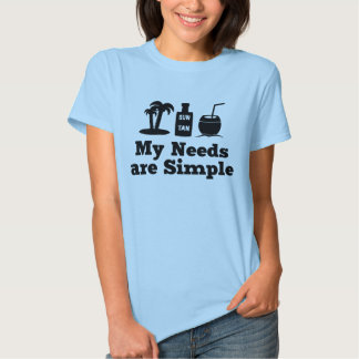 My Needs Are Simple - Holidays Sun Tan Cocktail T-shirt