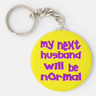 My Next Husband Will Be Normal Key Ring