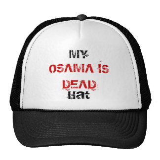 My OSAMA IS DEAD hat