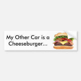 My Other Car is a Cheeseburger... Car Bumper Sticker