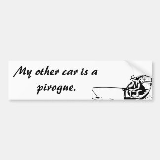 My Other Car Is a Pirogue Bumper Sticker