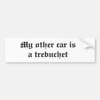 My other car is a trebuchet bumper sticker