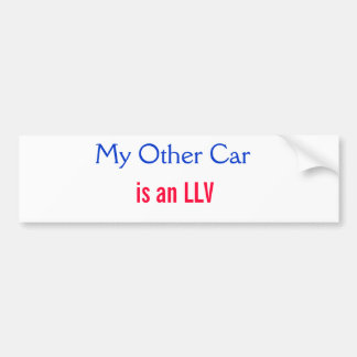 My Other Car, is an LLV Bumper Sticker