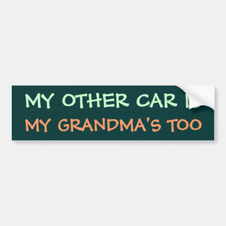 MY OTHER CAR IS MY GRANDMA'S TOO BUMPER STICKER